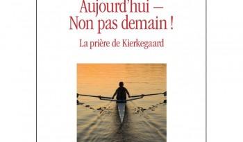 aujourd-hui-non-pas-demain-la-priere-de-kierkegaard